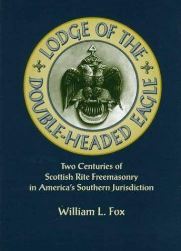 Lodge of the Double-Headed Eagle: Two Centuries of Scottish Rite Freemasonry in