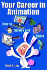 Your Career in Animation: How to Survive and Thrive by David B. Levy (Paperback, 2006)