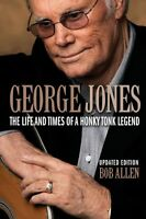 George Jones The Life And Times Of A Honky Tonk Legend: Updated Editio 000122446