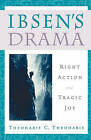 Ibsen's Drama: Right Action and Tragic Joy by Theoharis Constantine Theoharis (Hardback, 1999)