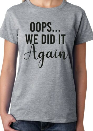 Oops...We Did It Again T-Shirt Funny Pregnancy Baby Announcement Slogan Tee