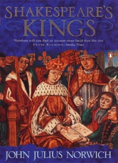 Shakespeare's Kings By John Julius Norwich. 9780140249132