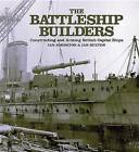 The Battleship Builders: Constructing and Arming British Capital Ships by Ian Buxton, Ian Johnston (Hardback, 2013)