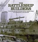 The Battleship Builders: Constructing and Arming British Capital Ships by Ian Buxton, Ian Johnston (Hardback, 2013)