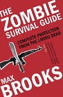 The Zombie Survival Guide: Complete Protection from the Living Dead by Max Brooks (Paperback, 2004)