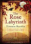 The Rose Labyrinth by Titania Hardie (Hardback, 2008)