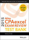Wiley CPA Excel Exam Review 2015 Test Bank: Regulation by O. Ray Whittington (Digital, 2014)