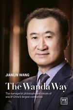 Wanda Way : The Managerial Philosophy and Values of China's Largest Company...