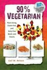 90% Vegetarian: Plant-Strong, Gluten-Free, and Dairy-Free Meals and Snacks by Gail M Nelson (Paperback / softback, 2012)