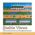 Stable Views: Stories and Voices from the Thoroughbred Racetrack by Ellen E. McHale (Hardback, 2015)