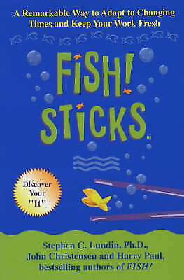 """""""VERY GOOD"""" Fish! Sticks: A Remarkable Way to Adapt to Changing Times and Keep Y"""