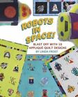 Robots in Space Blast off With 10 Applique Quilt Designs by Linda Frost PA