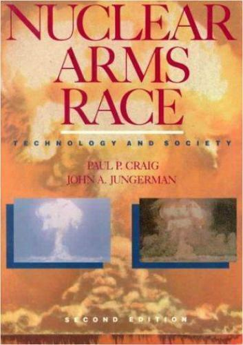 Nuclear Arms Race Technology And Society By Paul P Craig John A Jungerman 1990 Paperback
