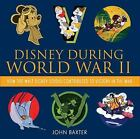 Disney Editions Deluxe: Disney During World War II : How the Walt Disney Studio Contributed to Victory in the War by John Baxter (2014, Hardcover)
