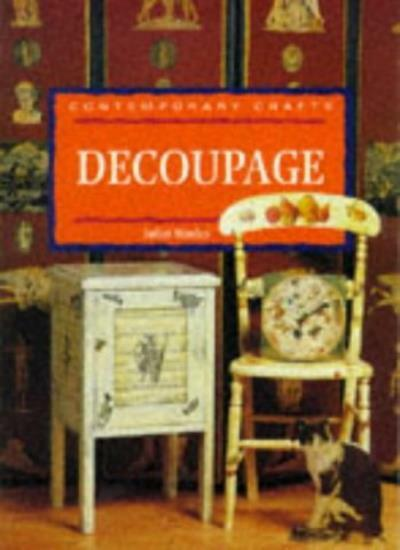 Decoupage (Contemporary Crafts) By Juliet Moxley