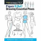 Figure it Out! Drawing Essential Poses: The Beginner's Guide to the Natural-Looking Figure by Christopher Hart (Paperback, 2016)