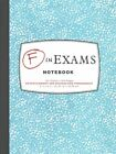 F in Exams Notebook 9781452144047 by Kamens Richard Benson Diary