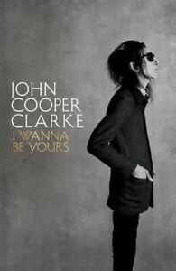 I-Wanna-Be-Yours-by-John-Cooper-Clarke