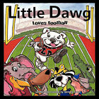 Little Dawg Loves Football by Serena Trout (Paperback, 2009)