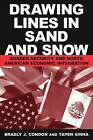 Drawing Lines in Sand & Snow: Border Security and North American Economic Integration by Alison Condon (Paperback, 2001)