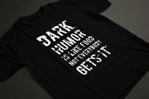 Funny Sarcastic Grumpy Quote Dark Joke Tshirt T-shirt Dark Humor is Like Food