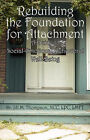 Rebuilding the Foundation for Attachment: A Guide to Social-Emotional-Behavioral Well-Being by Dr Jill M Thompson Ncc Lpc Lmft, Dr Jill M Thompson (Paperback / softback, 2008)