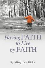 Having Faith to Live by Faith by Hicks, Misty Lee