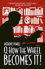 O, How the Wheel Becomes It! by Anthony Powell (Paperback / softback, 2015)