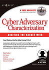 Cyber Adversary Characterization: Auditing the Hacker Mind by Marcus H. Sachs, Ed Stroz, Eric Shaw, Tom Parker (Paperback, 2004)