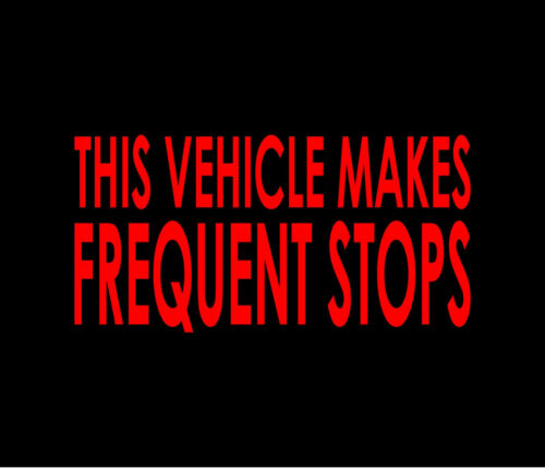 THIS VEHICLE MAKES FREQUENT STOPS Vinyl Decal Car Window Bumper Sticker