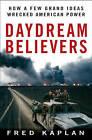 Daydream Believers: How a Few Grand Ideas Wrecked American Power by Fred M. Kaplan (Hardback, 2008)