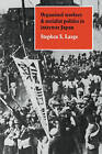 Organized Workers and Socialist Politics in Interwar Japan by Stephen S. Large (Paperback, 2010)