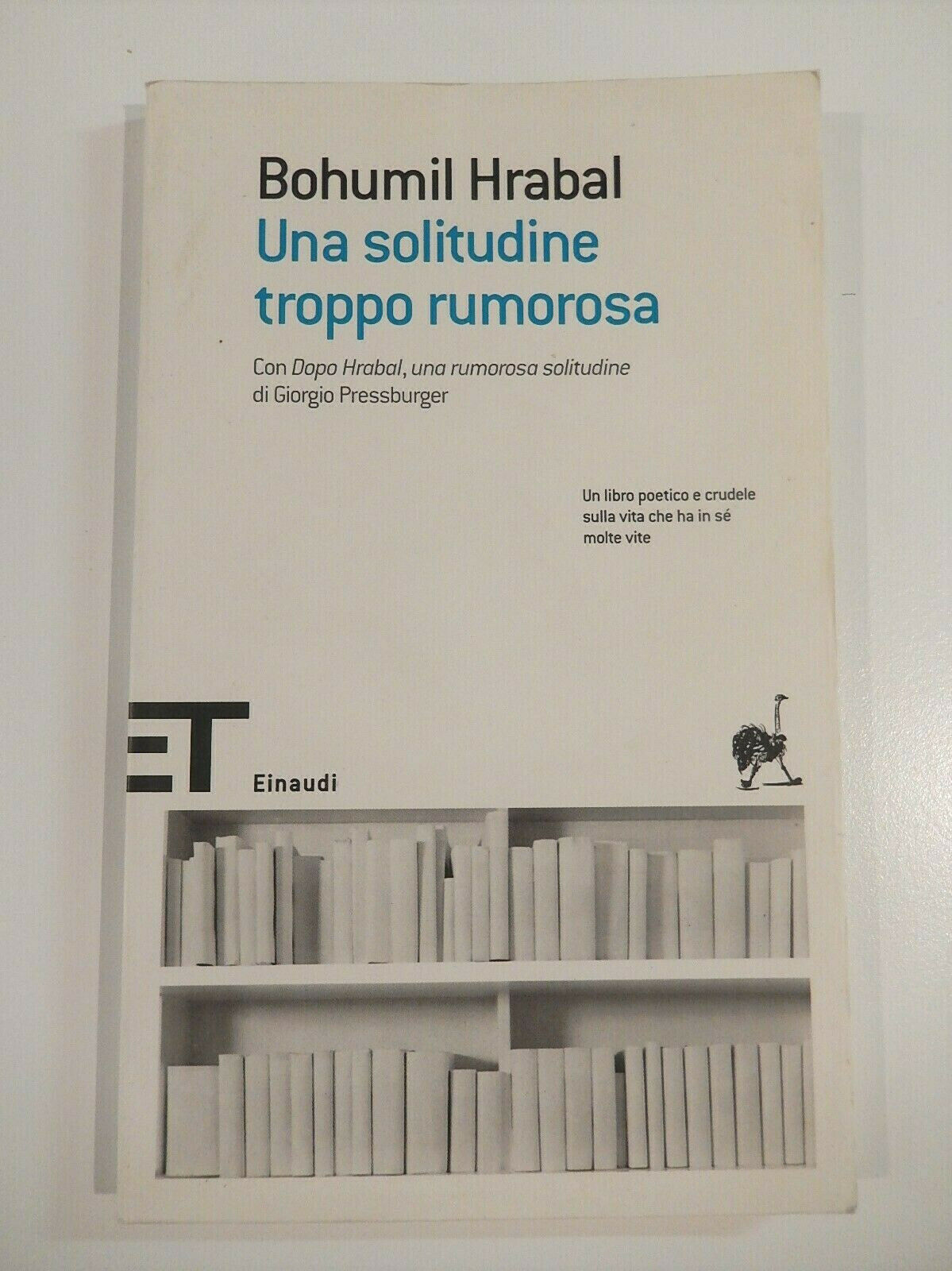 Bohumil Hrabal - Una solitudine troppo rumorosa (Einaudi ET 2009) OTTIMO!