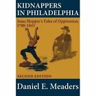 Kidnappers in Philadelphia: Isaac Hopper's Tales of Oppression 1780-1843 (Second Edition) by Isaac T Hopper, Daniel E Meaders (Paperback / softback, 2009)