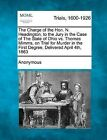 The Charge of the Hon. N. Headington, to the Jury in the Case of the State of Ohio vs. Thomas Mimms, on Trial for Murder in the First Degree, Delivered April 4th, 1863 by Anonymous (Paperback / softback, 2012)