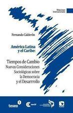 América Latina y el Caribe : Tiempos de Cambio by Fernando Calderón (2012,...