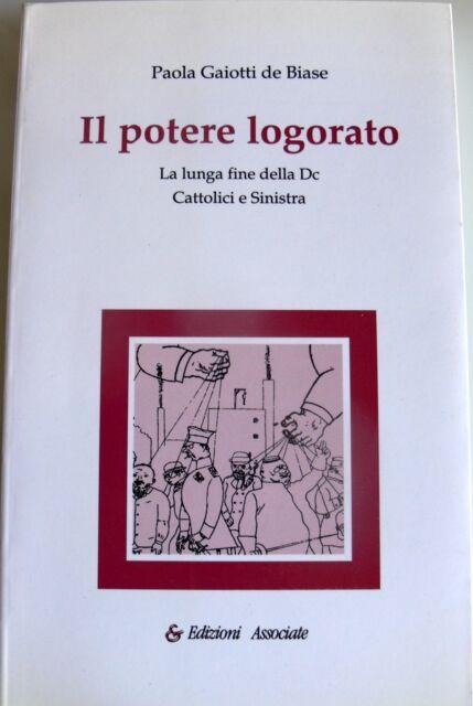 PAOLA GAIOTTI DE BIASE IL POTERE LOGORATO LA LUNGA FINE DC CATTOLICI SINISTRA 94