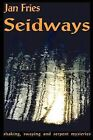Seidways: Shaking, Swaying and Serpent Mysteries by Jan Fries (Paperback, 1996)