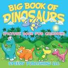 Big Book of Dinosaurs (Picture Book for Children) by Speedy Publishing LLC (Paperback / softback, 2015)