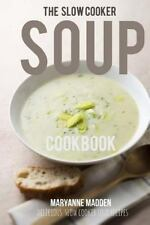 The Slow Cooker Soup Cookbook : Delicious Soup Recipes for Your Slow Cooker...