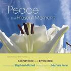 Peace in the Present Moment by Byron Katie and Eckhart Tolle (2010, Hardcover)