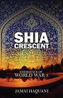 Shia Cresent: Emergence of World War 3 by Jamai Haquani (Paperback / softback, 2008)