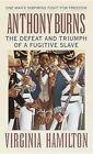 Anthony Burns: The Defeat and Triumph of a Fugitive Slave by Virginia Hamilton (Paperback, 1993)