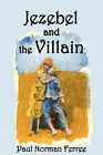 Jezebel and the Villian by Paul Norman Ferree (Paperback, 2006)