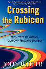 Crossing the Rubicon: Seven Steps to Writing Your Own Personal Strategy by John Butler (Paperback, 2006)