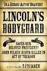Lincoln's Bodyguard: In a Heroic Act of Bravery Saves Our Beloved President! John Wilkes Booth Killed in Act of Treason by T. J. Turner (Hardback, 2015)