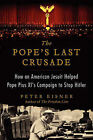 The Pope's Last Crusade: How an American Jesuit Helped Pope Pius XI's Campaign to Stop Hitler by Peter Eisner (Paperback, 2014)