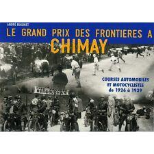 LE GRAND PRIX DES FRONTIERES A CHIMAY, AUTO ET MOTO 1926-1939 - LIVRE NEUF