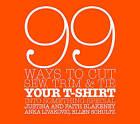 99 Ways to Cut, Sew, Trim and Tie Your T-shirt into Something Special by Justina Blakeney, Ellen Schultz, Faith Blakeney, Anka Livakovic (Hardback, 2006)