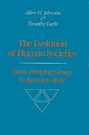 Evolution of Human Societies  From Foraging Group to Agrarian State